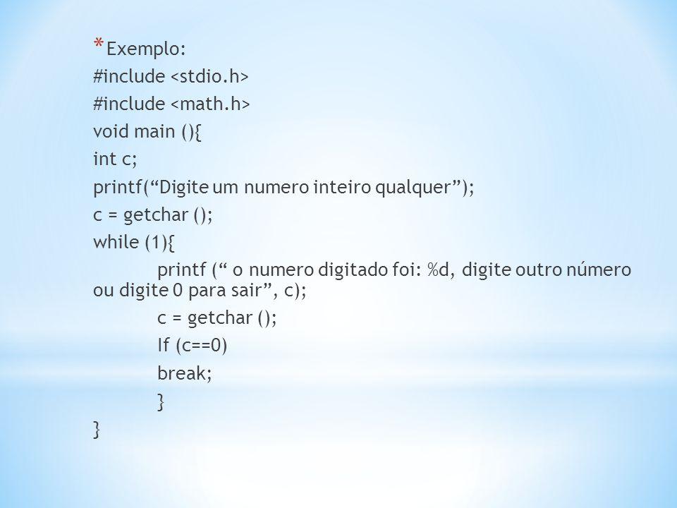 Exemplo: #include <stdio.h> #include <math.h> void main (){ int c; printf( Digite um numero inteiro qualquer );