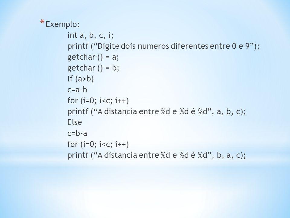 Exemplo: int a, b, c, i; printf ( Digite dois numeros diferentes entre 0 e 9 ); getchar () = a; getchar () = b;