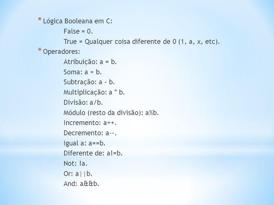 Lógica Booleana em C: False = 0. True = Qualquer coisa diferente de 0 (1, a, x, etc). Operadores: