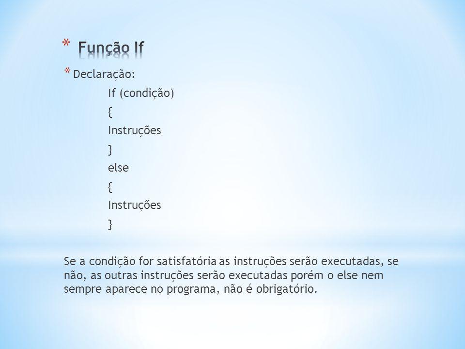 Função If Declaração: If (condição) { Instruções } else