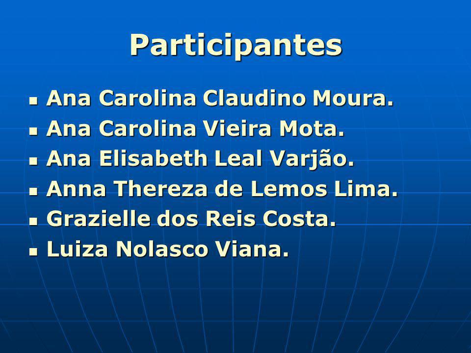 Participantes Ana Carolina Claudino Moura. Ana Carolina Vieira Mota.