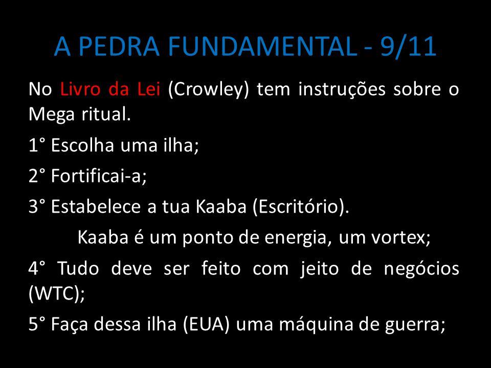 A PEDRA FUNDAMENTAL - 9/11 No Livro da Lei (Crowley) tem instruções sobre o Mega ritual. 1° Escolha uma ilha;