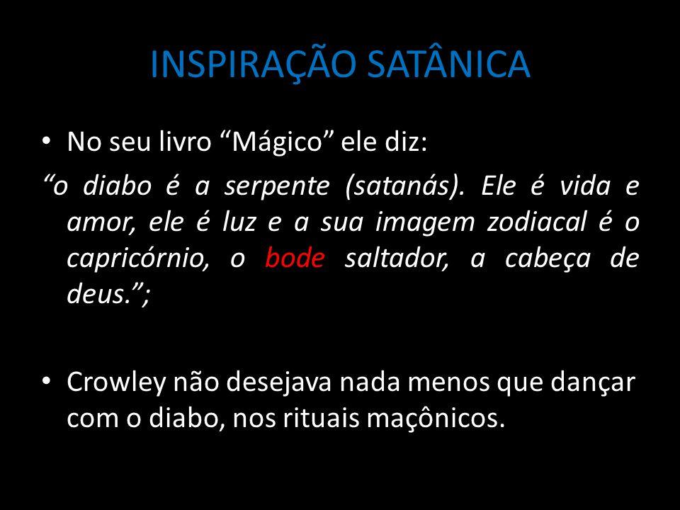 INSPIRAÇÃO SATÂNICA No seu livro Mágico ele diz:
