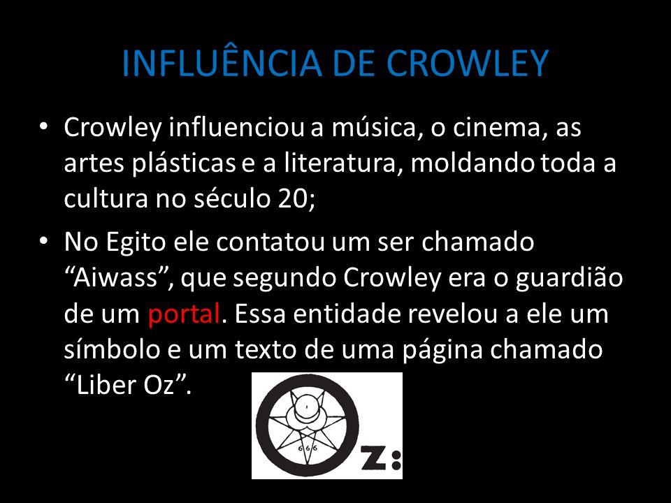 INFLUÊNCIA DE CROWLEY Crowley influenciou a música, o cinema, as artes plásticas e a literatura, moldando toda a cultura no século 20;