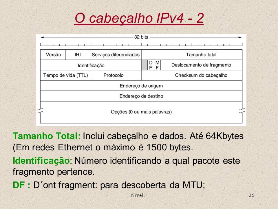O cabeçalho IPv4 - 2 Tamanho Total: Inclui cabeçalho e dados. Até 64Kbytes (Em redes Ethernet o máximo é 1500 bytes.