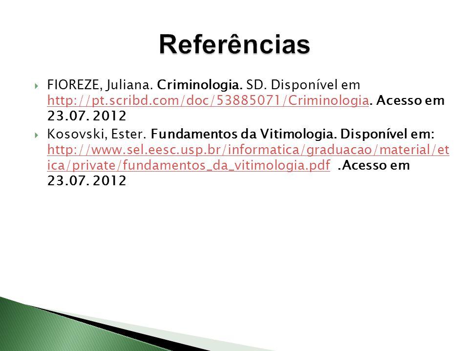 Referências FIOREZE, Juliana. Criminologia. SD. Disponível em http://pt.scribd.com/doc/53885071/Criminologia. Acesso em 23.07. 2012.