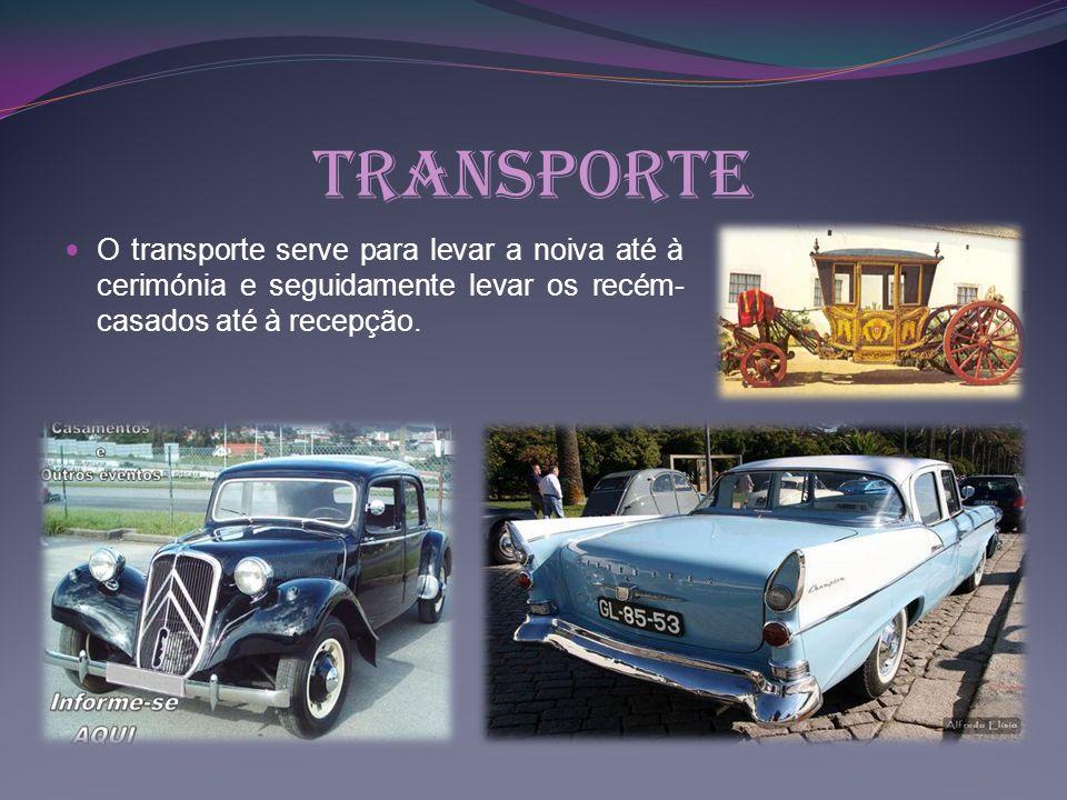 Transporte O transporte serve para levar a noiva até à cerimónia e seguidamente levar os recém-casados até à recepção.