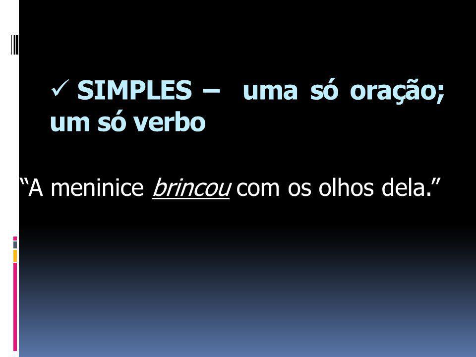 SIMPLES – uma só oração; um só verbo