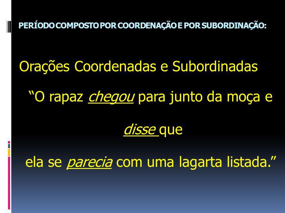 PERÍODO COMPOSTO POR COORDENAÇÃO E POR SUBORDINAÇÃO: