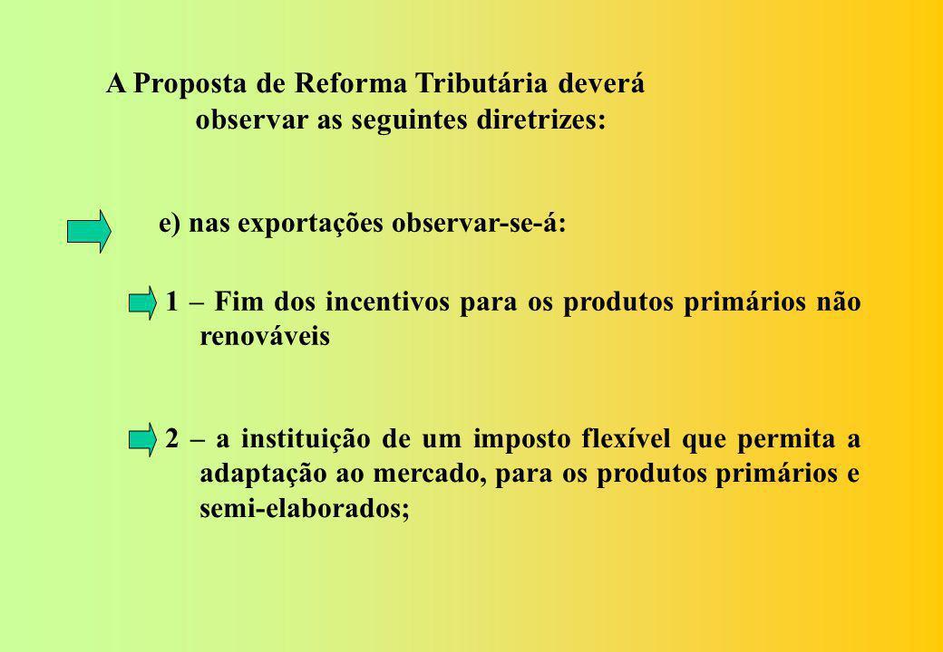 A Proposta de Reforma Tributária deverá observar as seguintes diretrizes: