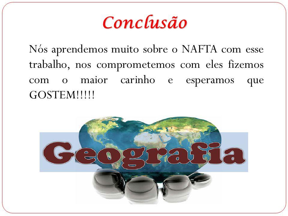 Conclusão Nós aprendemos muito sobre o NAFTA com esse trabalho, nos comprometemos com eles fizemos com o maior carinho e esperamos que GOSTEM!!!!!