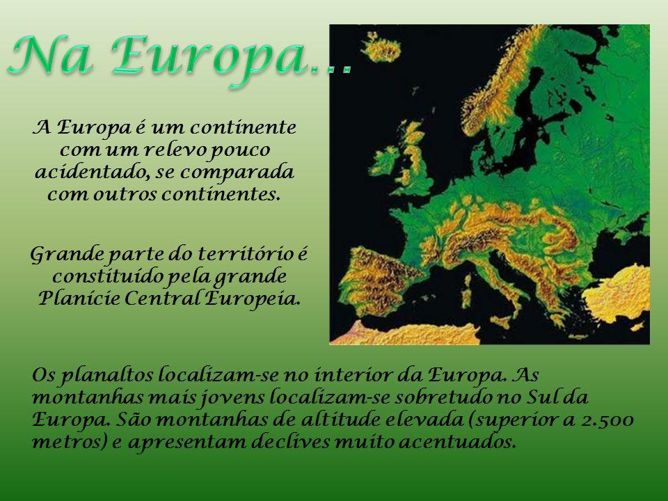 Na Europa… A Europa é um continente com um relevo pouco acidentado, se comparada com outros continentes.