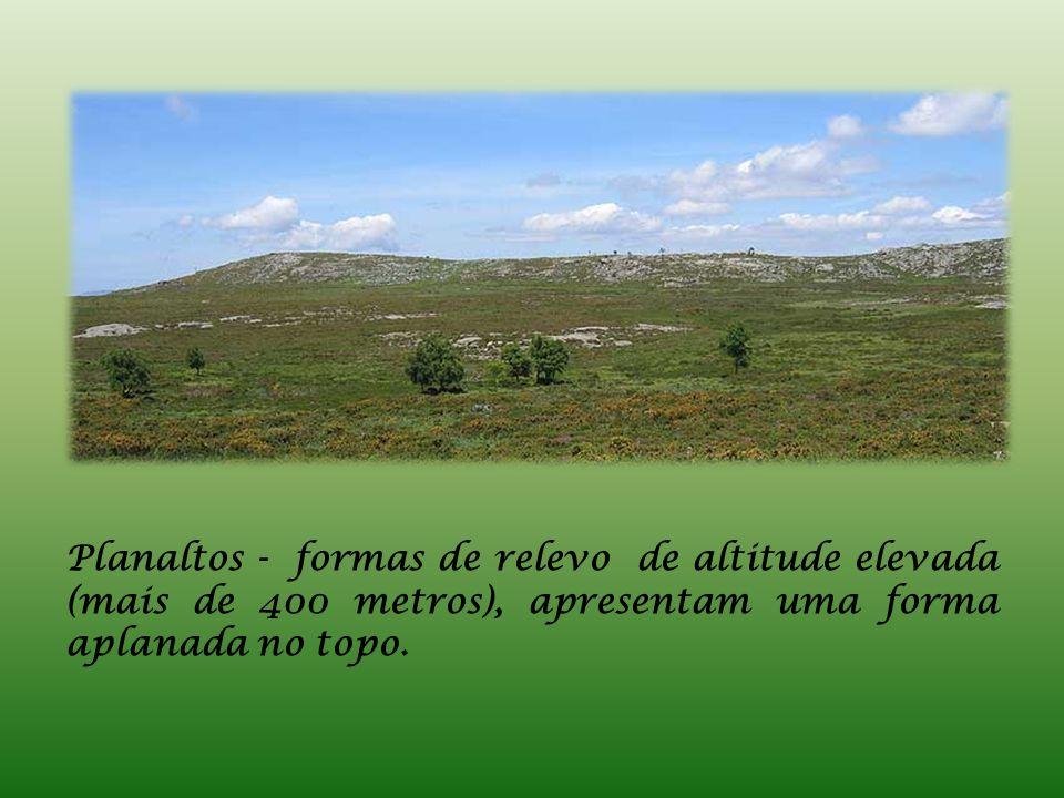 Planaltos - formas de relevo de altitude elevada (mais de 400 metros), apresentam uma forma aplanada no topo.