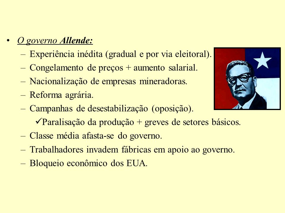 O governo Allende: Experiência inédita (gradual e por via eleitoral). Congelamento de preços + aumento salarial.
