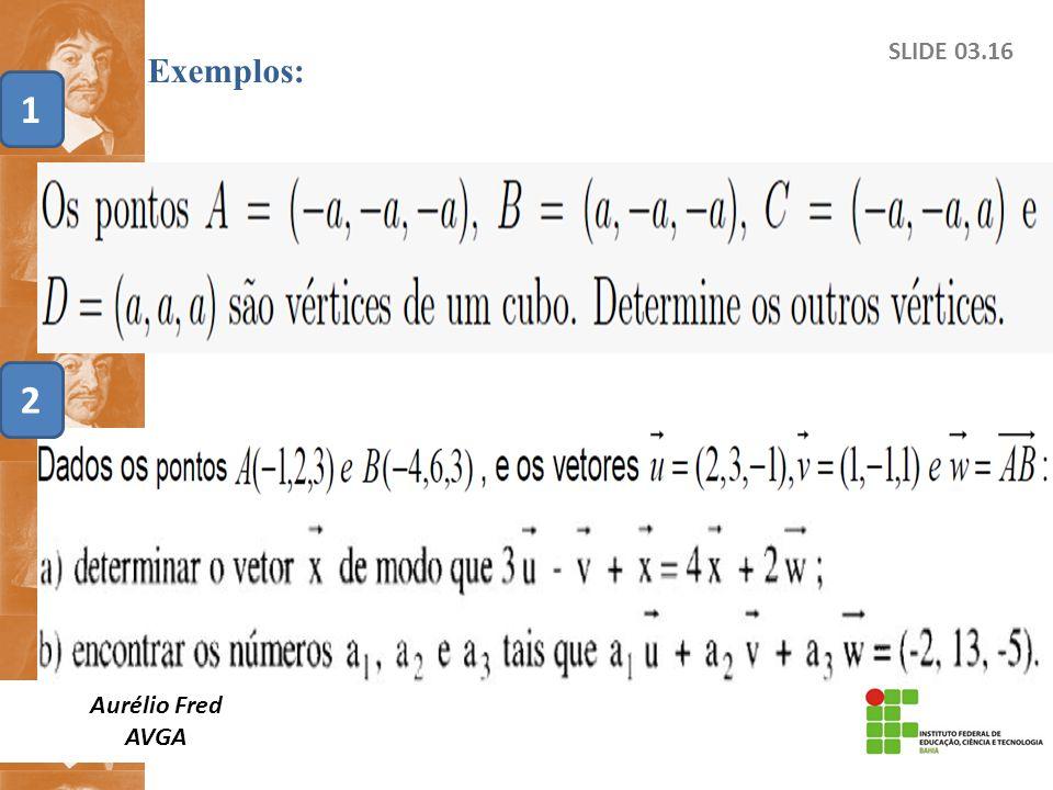 Exemplos: SLIDE 03.16 1 2 Aurélio Fred AVGA