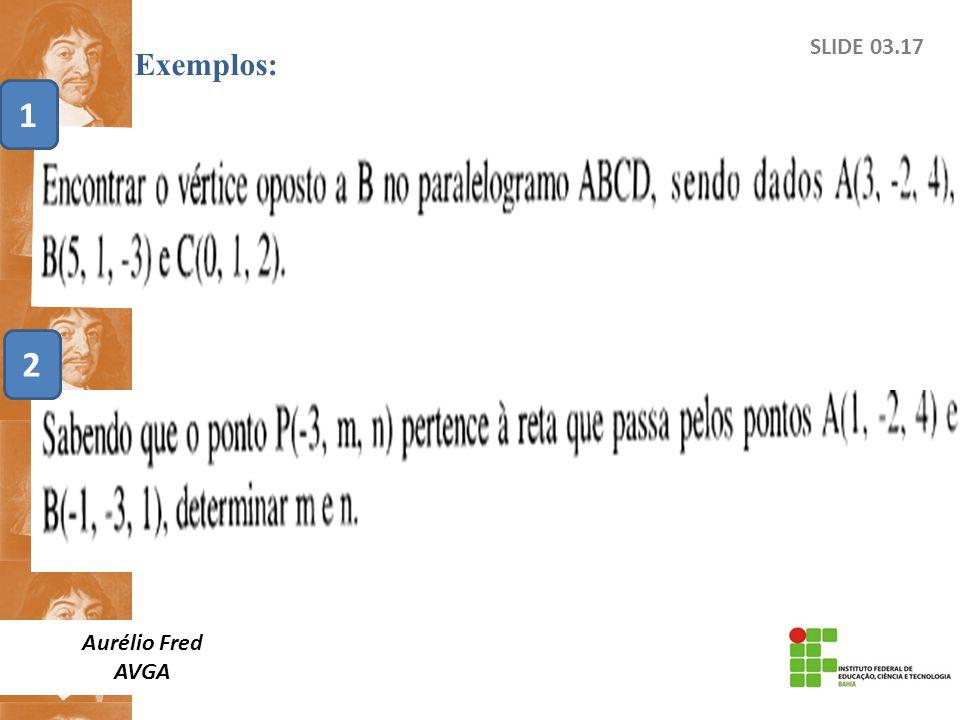 Exemplos: SLIDE 03.17 1 2 Aurélio Fred AVGA