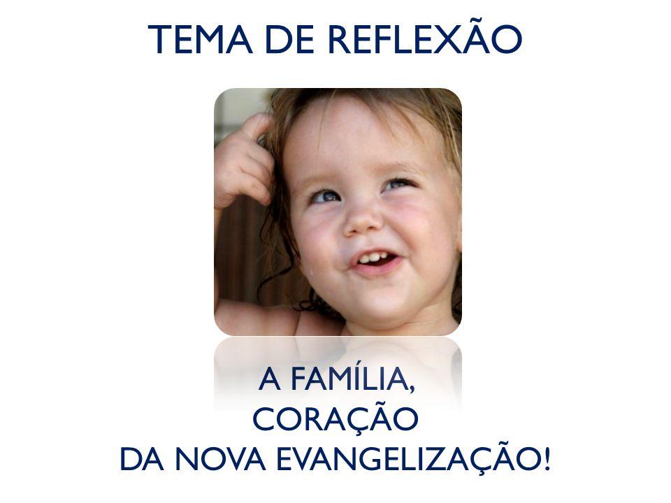 A FAMÍLIA, CORAÇÃO DA NOVA EVANGELIZAÇÃO!