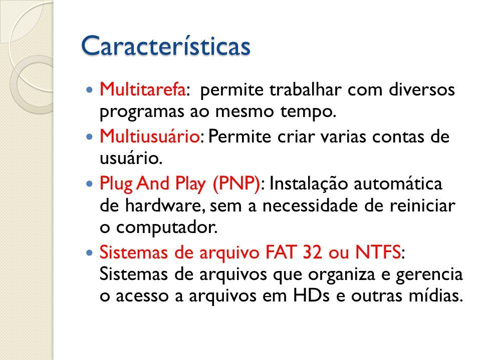 Características Multitarefa: permite trabalhar com diversos programas ao mesmo tempo. Multiusuário: Permite criar varias contas de usuário.