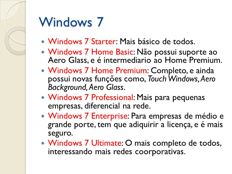 Windows 7 Windows 7 Starter: Mais básico de todos.