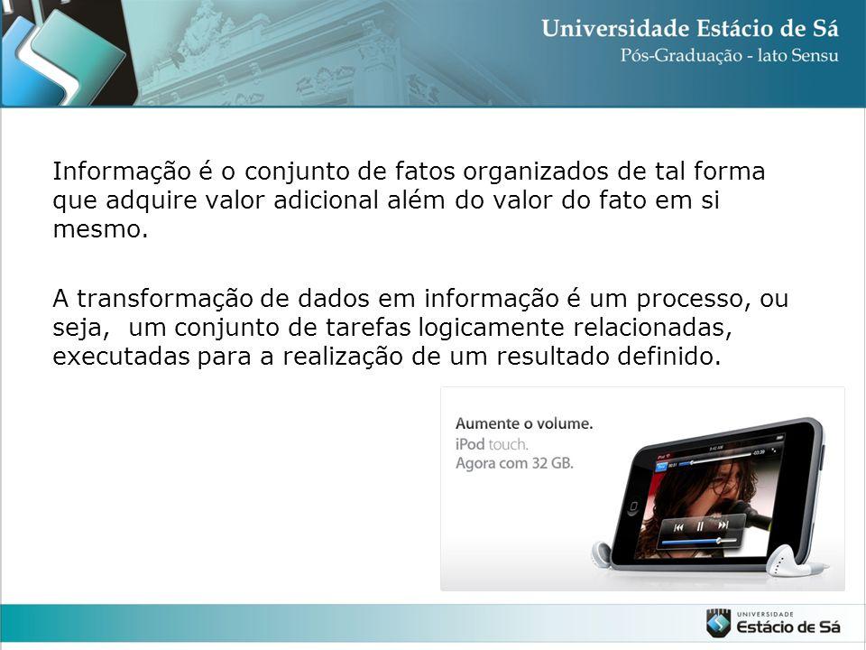 Informação é o conjunto de fatos organizados de tal forma que adquire valor adicional além do valor do fato em si mesmo.