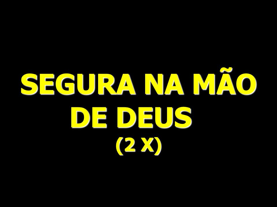 SEGURA NA MÃO DE DEUS (2 X)