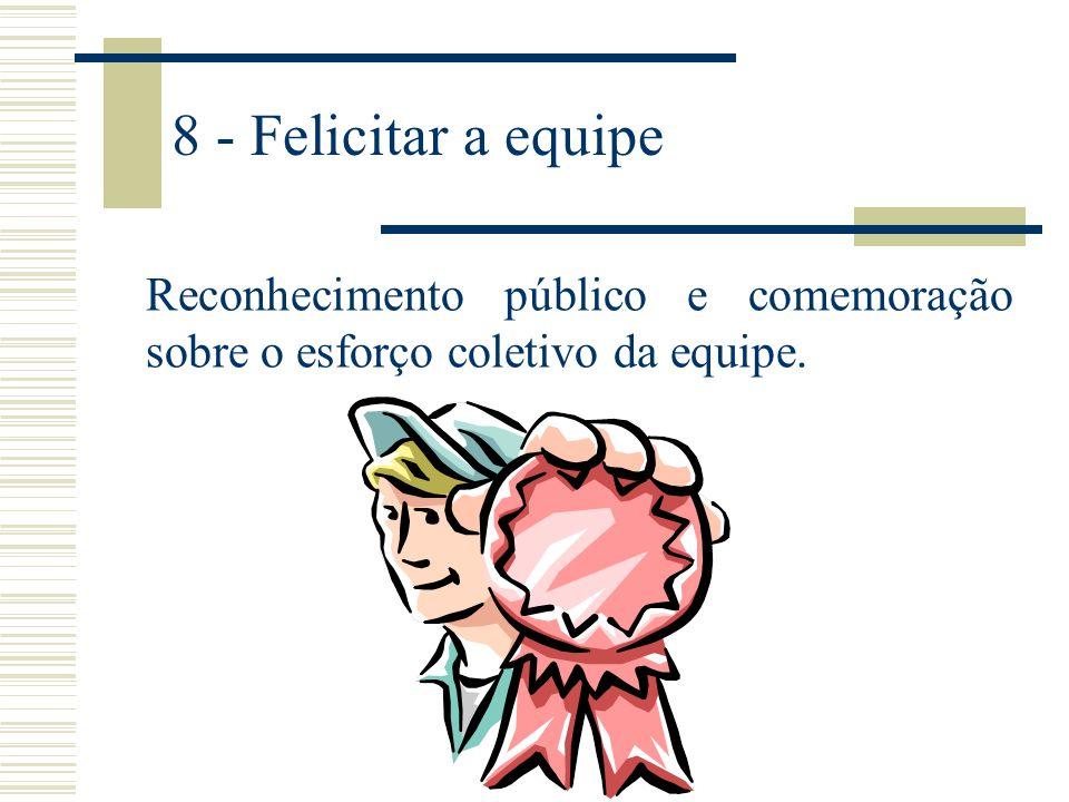 8 - Felicitar a equipe Reconhecimento público e comemoração sobre o esforço coletivo da equipe.
