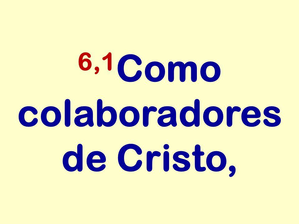 6,1Como colaboradores de Cristo,