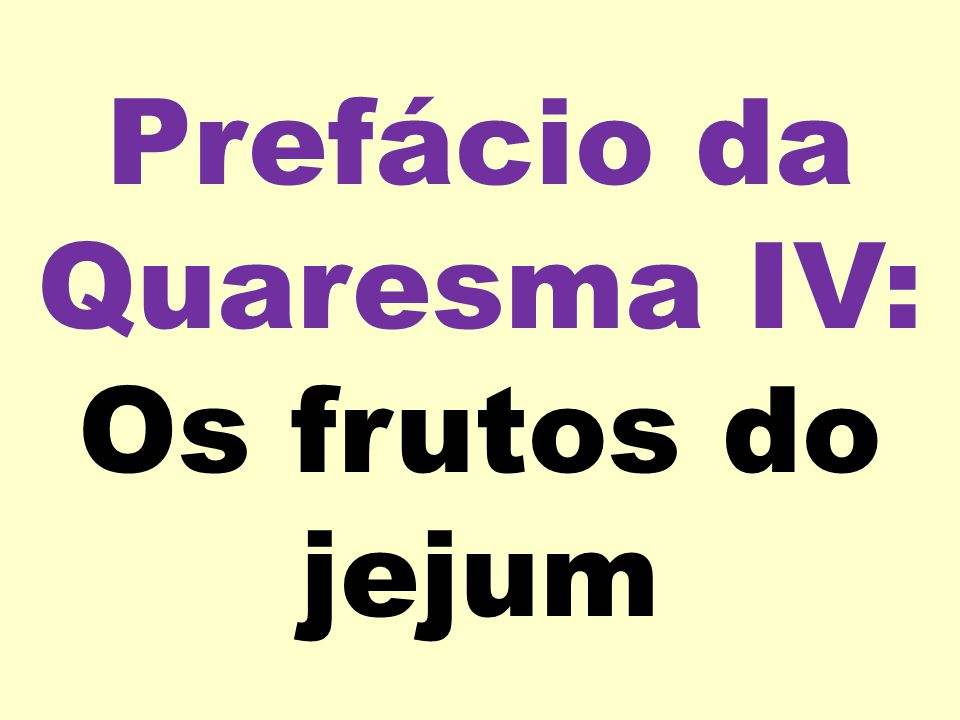 Prefácio da Quaresma IV: Os frutos do jejum