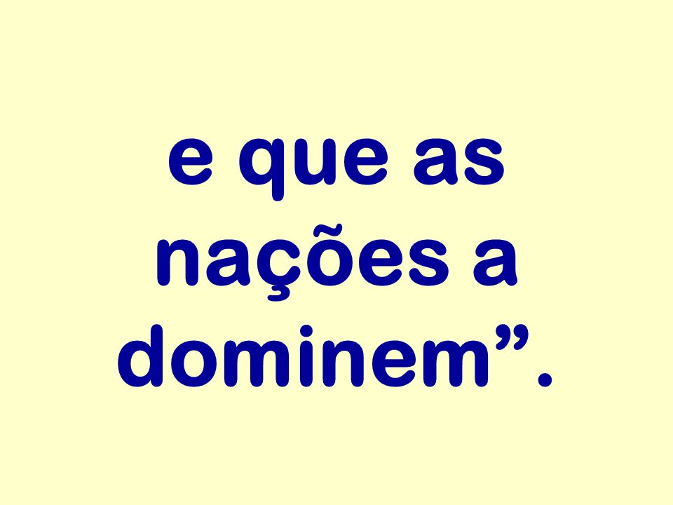 e que as nações a dominem .