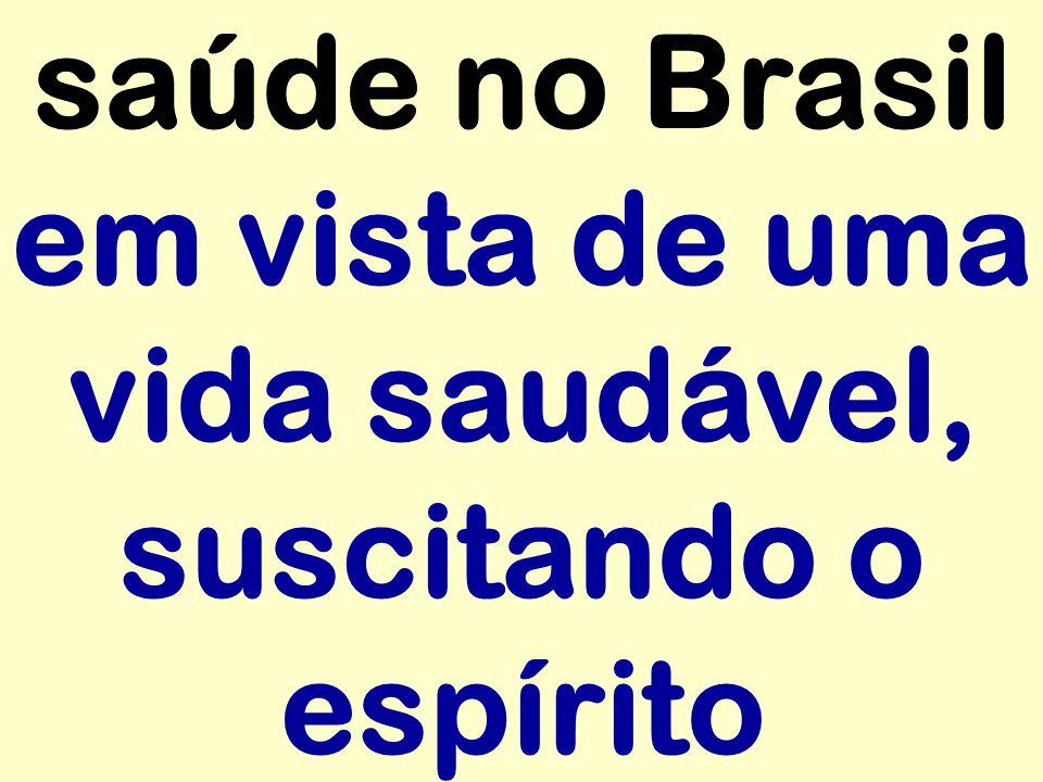 saúde no Brasil em vista de uma vida saudável, suscitando o espírito