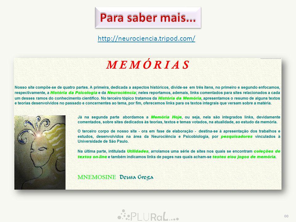 Para saber mais... http://neurociencia.tripod.com/ 00