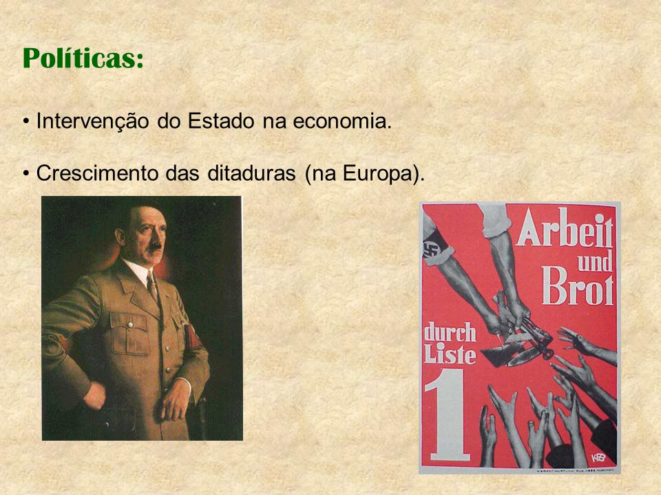 Políticas: Intervenção do Estado na economia.
