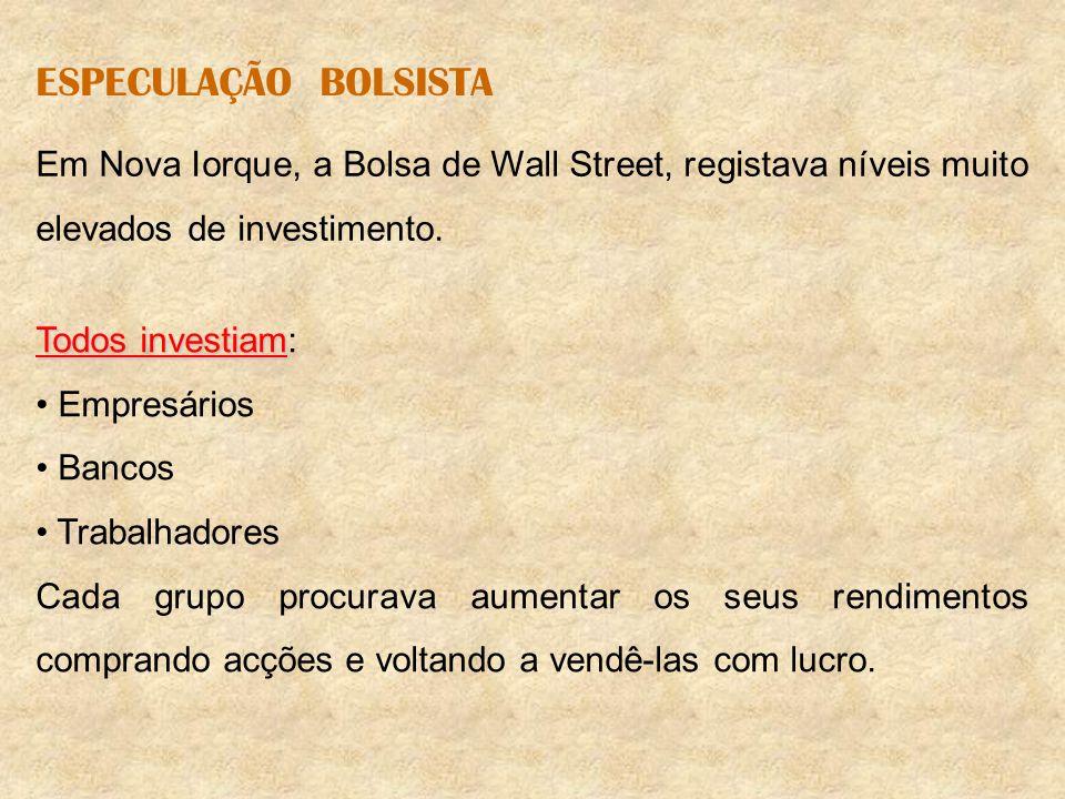 ESPECULAÇÃO BOLSISTA Em Nova Iorque, a Bolsa de Wall Street, registava níveis muito elevados de investimento.