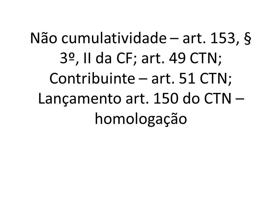 Não cumulatividade – art. 153, § 3º, II da CF; art