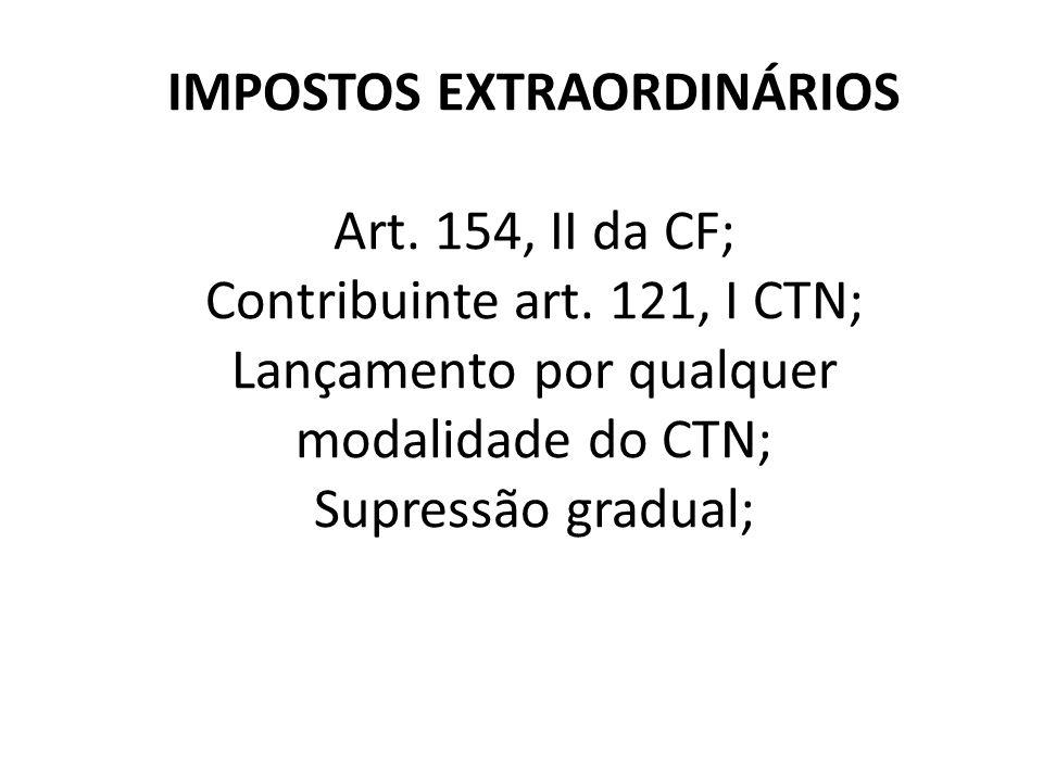IMPOSTOS EXTRAORDINÁRIOS Art. 154, II da CF; Contribuinte art