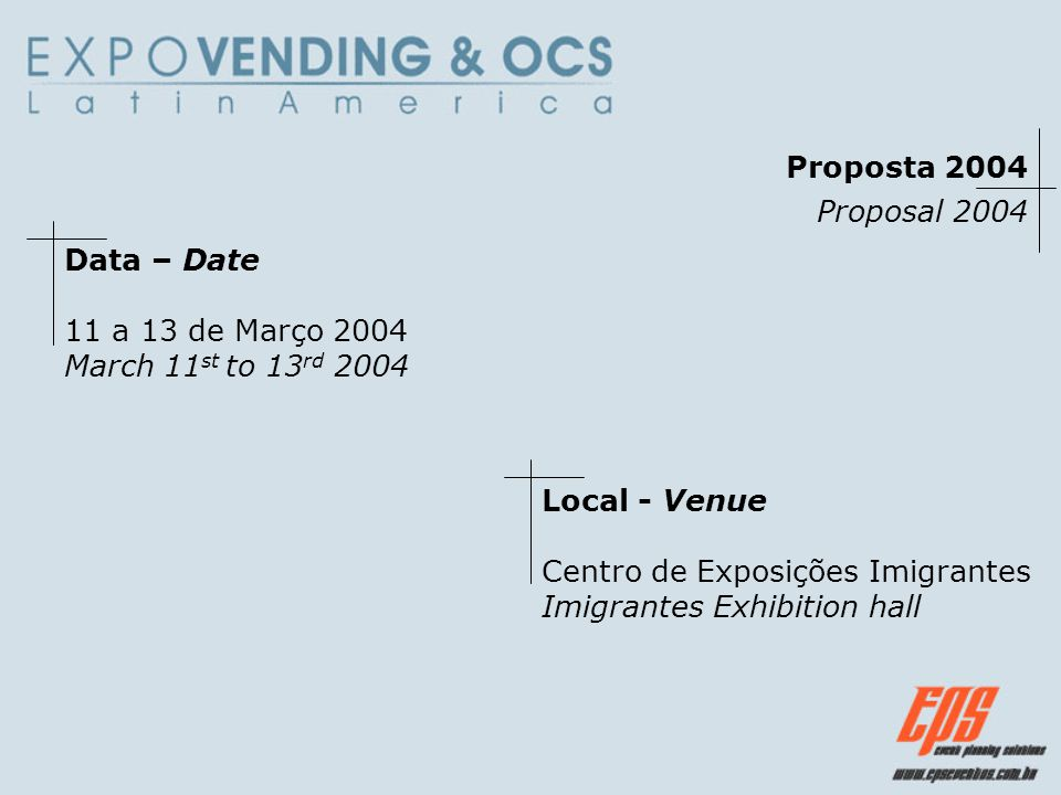 Proposta 2004 Proposal 2004. Data – Date. 11 a 13 de Março 2004. March 11st to 13rd 2004. Local - Venue.