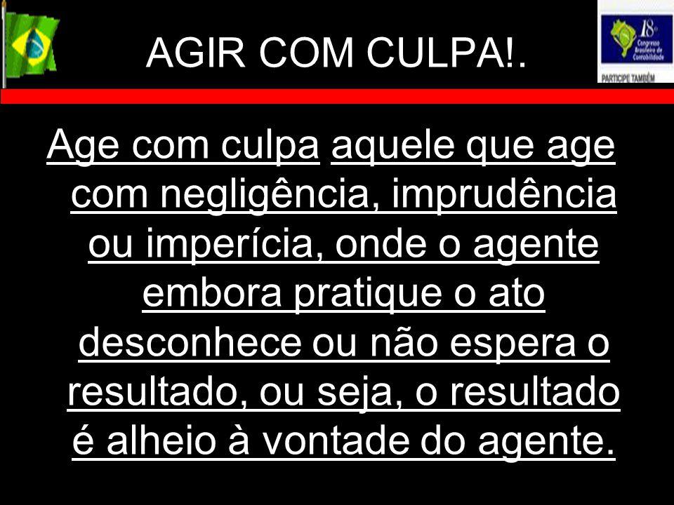 AGIR COM CULPA!.