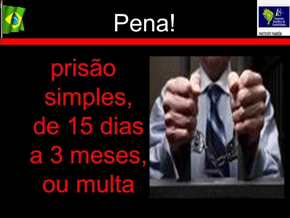 prisão simples, de 15 dias a 3 meses, ou multa