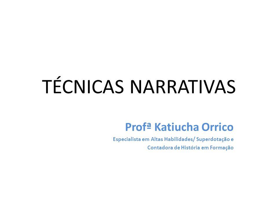 TÉCNICAS NARRATIVAS Profª Katiucha Orrico