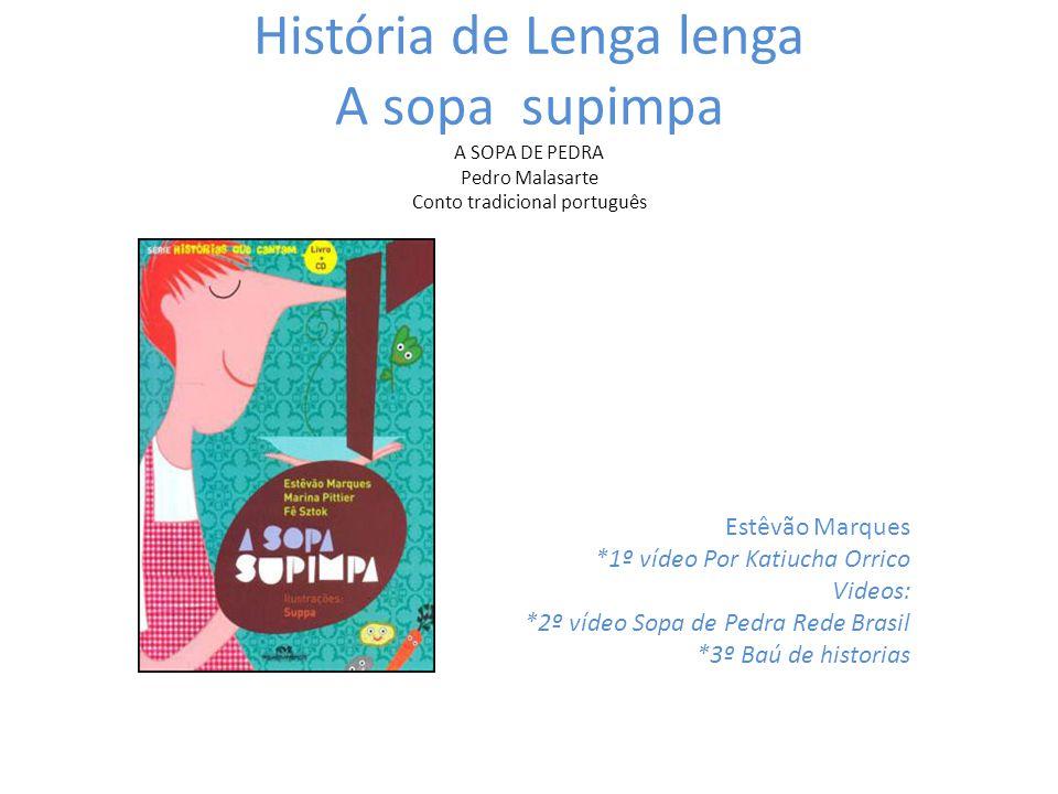História de Lenga lenga A sopa supimpa A SOPA DE PEDRA Pedro Malasarte Conto tradicional português