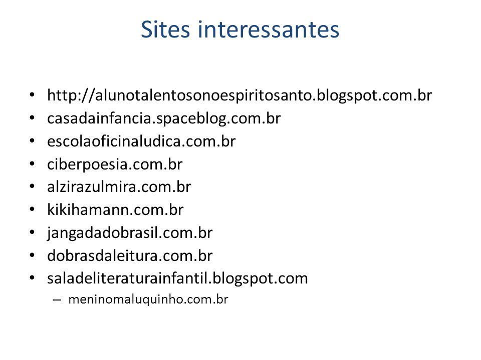 Sites interessantes http://alunotalentosonoespiritosanto.blogspot.com.br. casadainfancia.spaceblog.com.br.