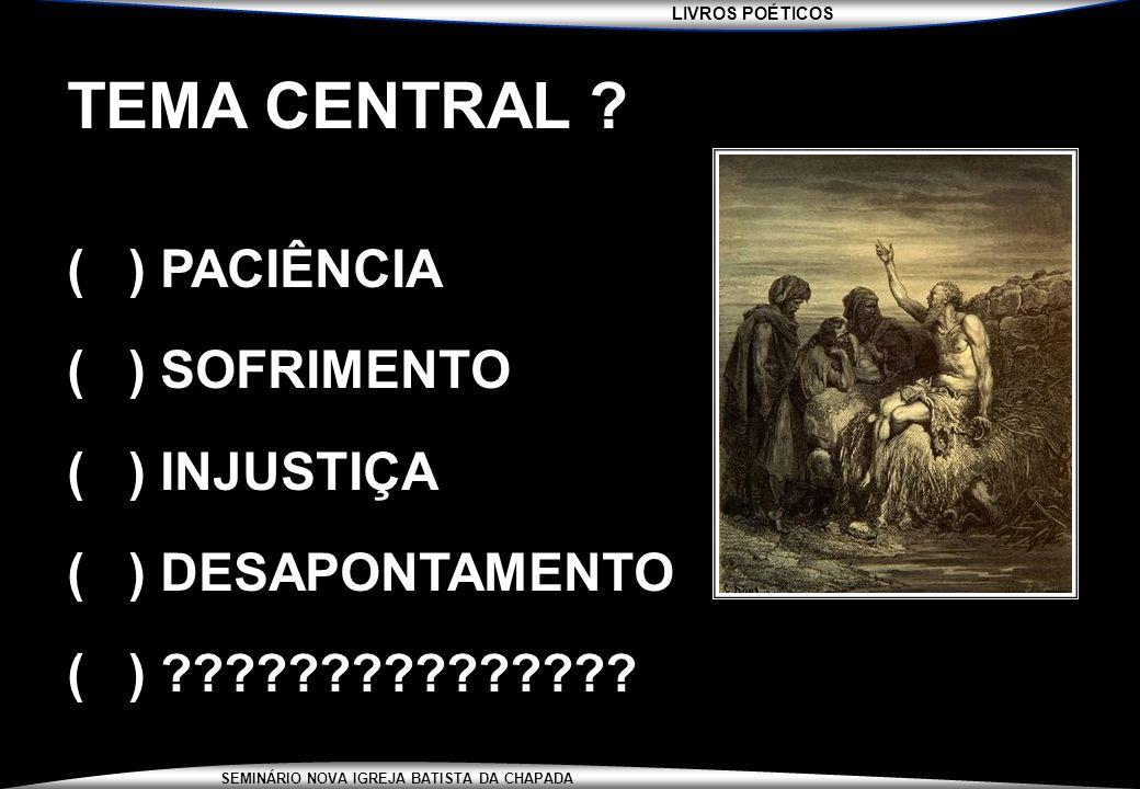 TEMA CENTRAL ( ) PACIÊNCIA ( ) SOFRIMENTO ( ) INJUSTIÇA