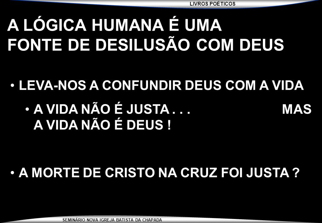 A LÓGICA HUMANA É UMA FONTE DE DESILUSÃO COM DEUS