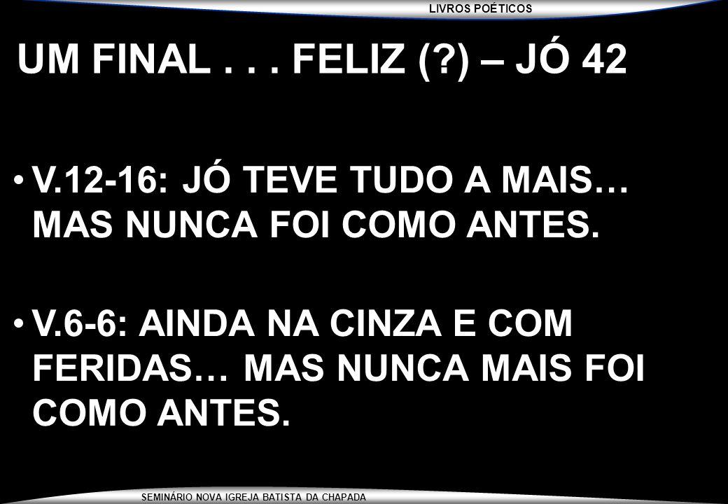 UM FINAL . . . FELIZ ( ) – JÓ 42 V.12-16: JÓ TEVE TUDO A MAIS… MAS NUNCA FOI COMO ANTES.