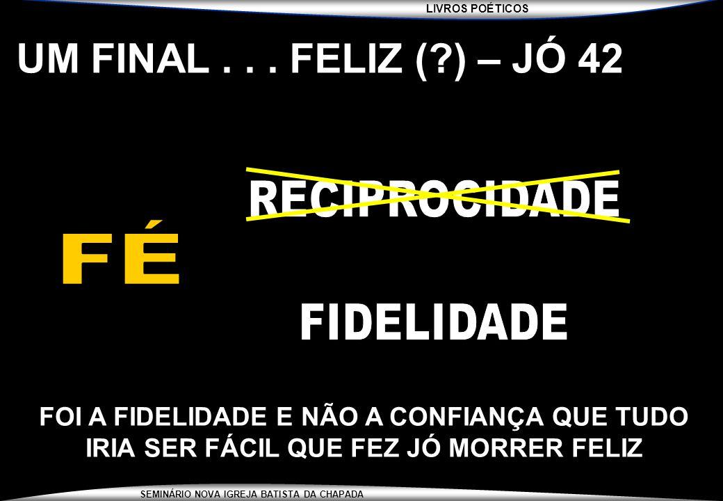 UM FINAL . . . FELIZ ( ) – JÓ 42 RECIPROCIDADE FÉ FIDELIDADE