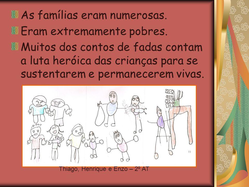 As famílias eram numerosas. Eram extremamente pobres.