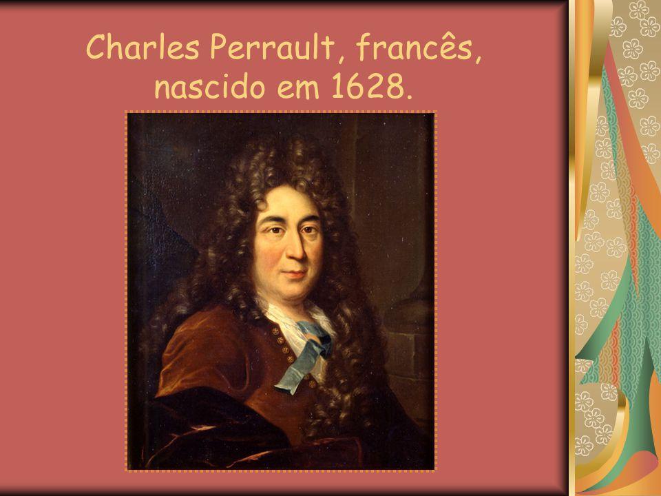 Charles Perrault, francês, nascido em 1628.