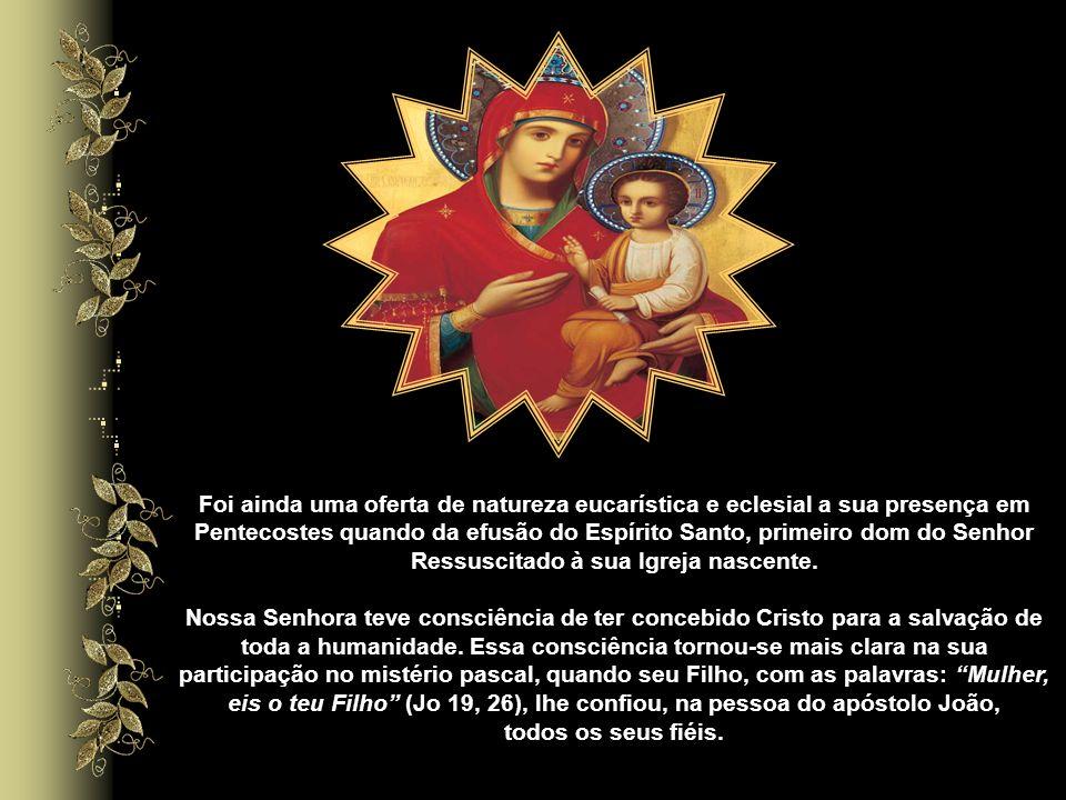 Foi ainda uma oferta de natureza eucarística e eclesial a sua presença em Pentecostes quando da efusão do Espírito Santo, primeiro dom do Senhor Ressuscitado à sua Igreja nascente.