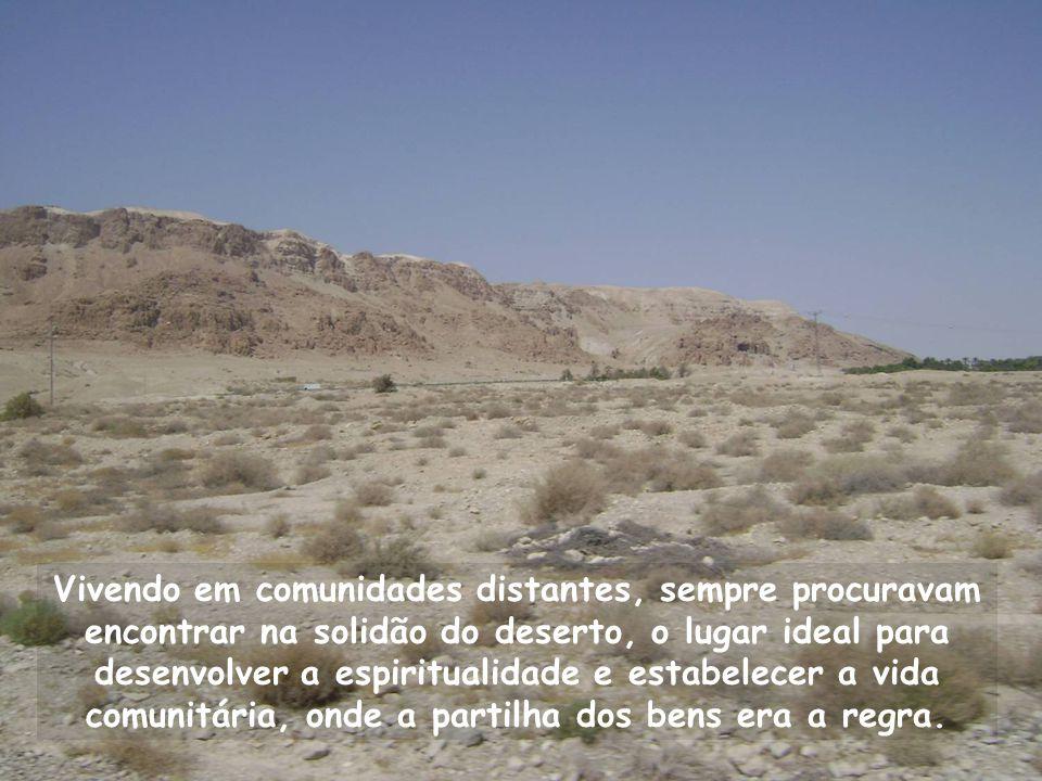 Vivendo em comunidades distantes, sempre procuravam encontrar na solidão do deserto, o lugar ideal para desenvolver a espiritualidade e estabelecer a vida comunitária, onde a partilha dos bens era a regra.