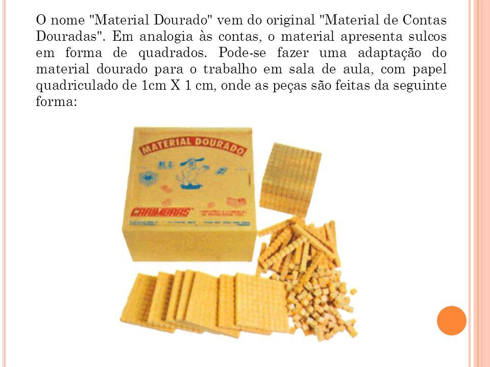 O nome Material Dourado vem do original Material de Contas Douradas .